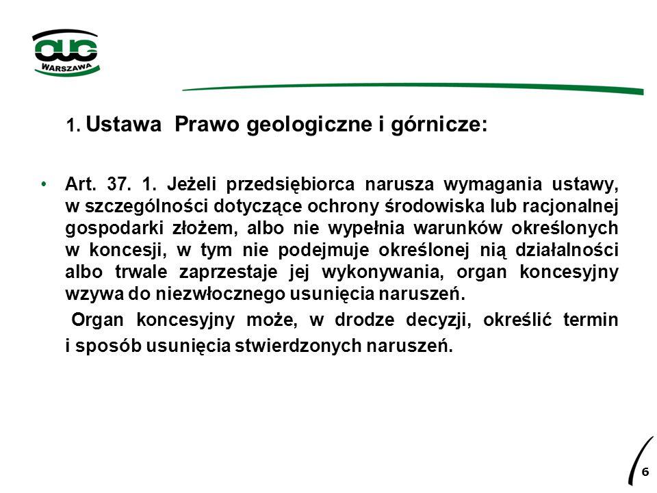 1. Ustawa Prawo geologiczne i górnicze: Art. 37. 1. Jeżeli przedsiębiorca narusza wymagania ustawy, w szczególności dotyczące ochrony środowiska lub r
