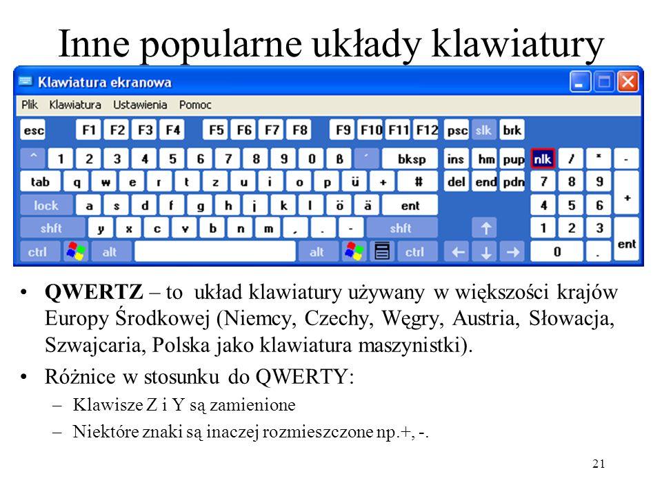 21 Inne popularne układy klawiatury QWERTZ – to układ klawiatury używany w większości krajów Europy Środkowej (Niemcy, Czechy, Węgry, Austria, Słowacj