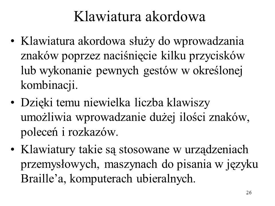 26 Klawiatura akordowa Klawiatura akordowa służy do wprowadzania znaków poprzez naciśnięcie kilku przycisków lub wykonanie pewnych gestów w określonej