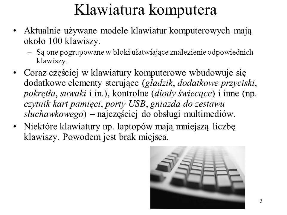 3 Klawiatura komputera Aktualnie używane modele klawiatur komputerowych mają około 100 klawiszy. –Są one pogrupowane w bloki ułatwiające znalezienie o