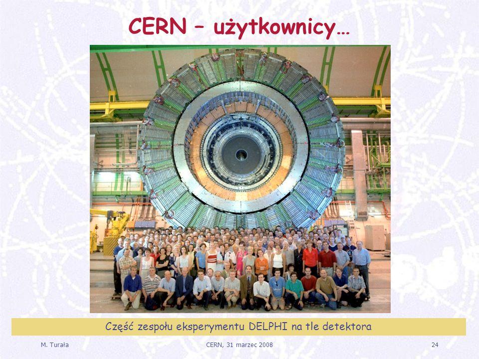 M. Turała24CERN, 31 marzec 2008 CERN – użytkownicy… Część zespołu eksperymentu DELPHI na tle detektora
