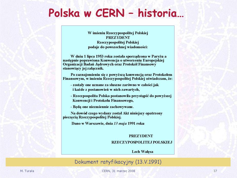 M. Turała37CERN, 31 marzec 2008 Polska w CERN – historia… Dokument ratyfikacyjny (13.V.1991) Polska w CERN – historia…