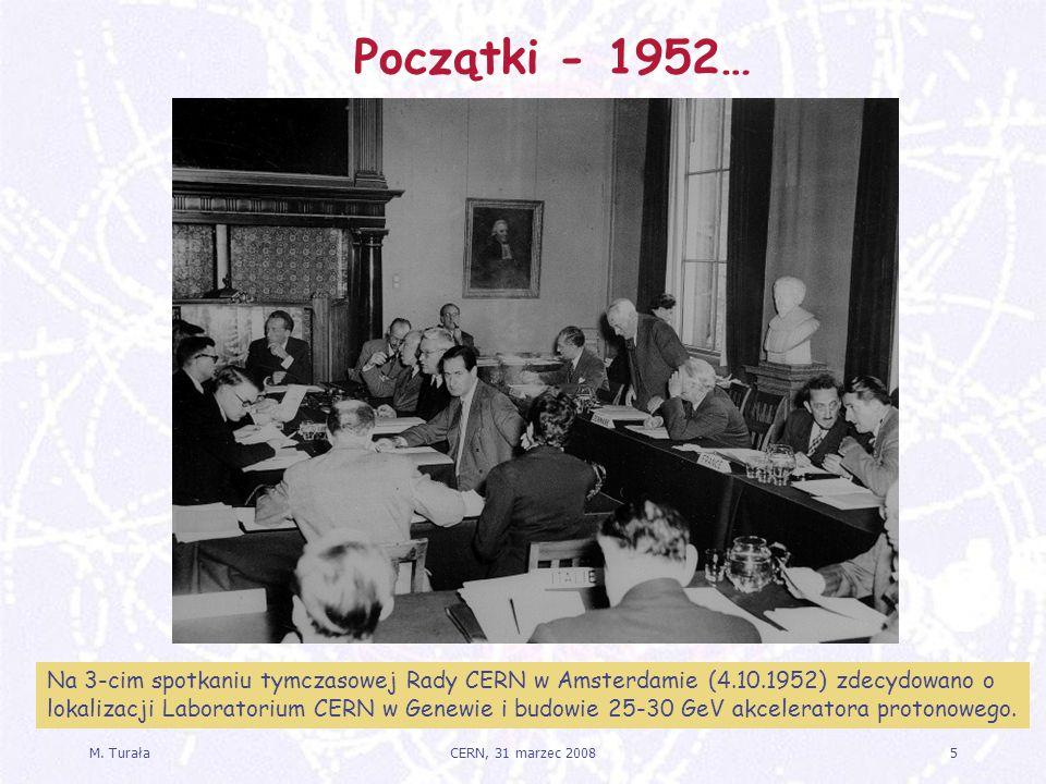 M. Turała5CERN, 31 marzec 2008 Początki - 1952… Na 3-cim spotkaniu tymczasowej Rady CERN w Amsterdamie (4.10.1952) zdecydowano o lokalizacji Laborator