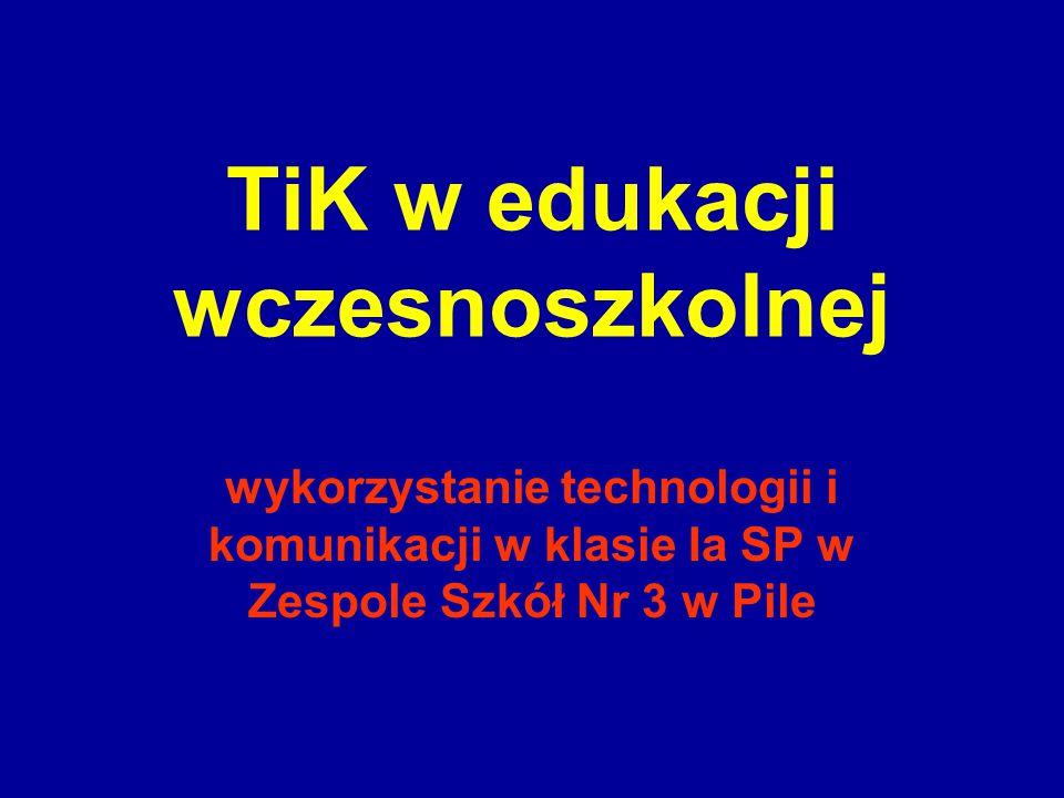 TiK w edukacji wczesnoszkolnej wykorzystanie technologii i komunikacji w klasie Ia SP w Zespole Szkół Nr 3 w Pile