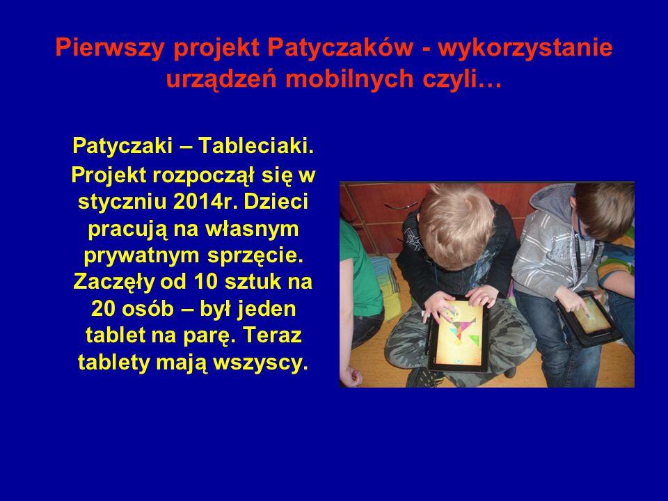 Pierwszy projekt Patyczaków - wykorzystanie urządzeń mobilnych czyli… Patyczaki – Tableciaki. Projekt rozpoczął się w styczniu 2014r. Dzieci pracują n