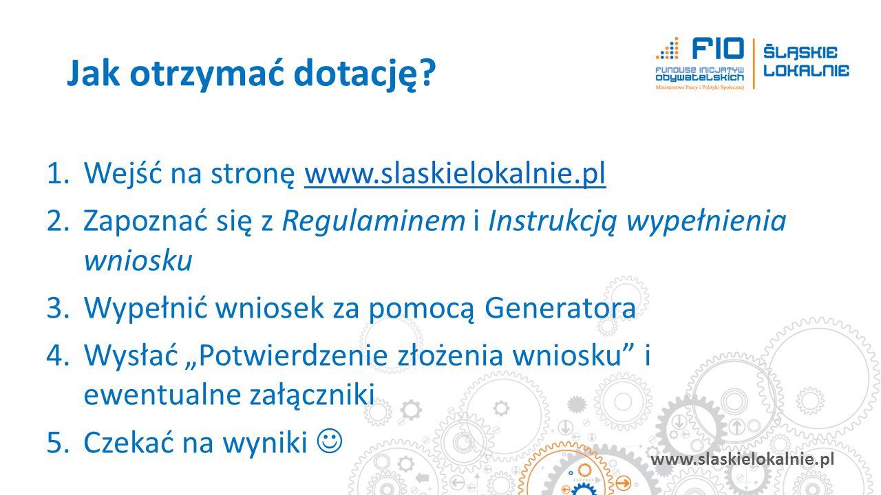 www.slaskielokalnie.pl 1.Wejść na stronę www.slaskielokalnie.plwww.slaskielokalnie.pl 2.Zapoznać się z Regulaminem i Instrukcją wypełnienia wniosku 3.