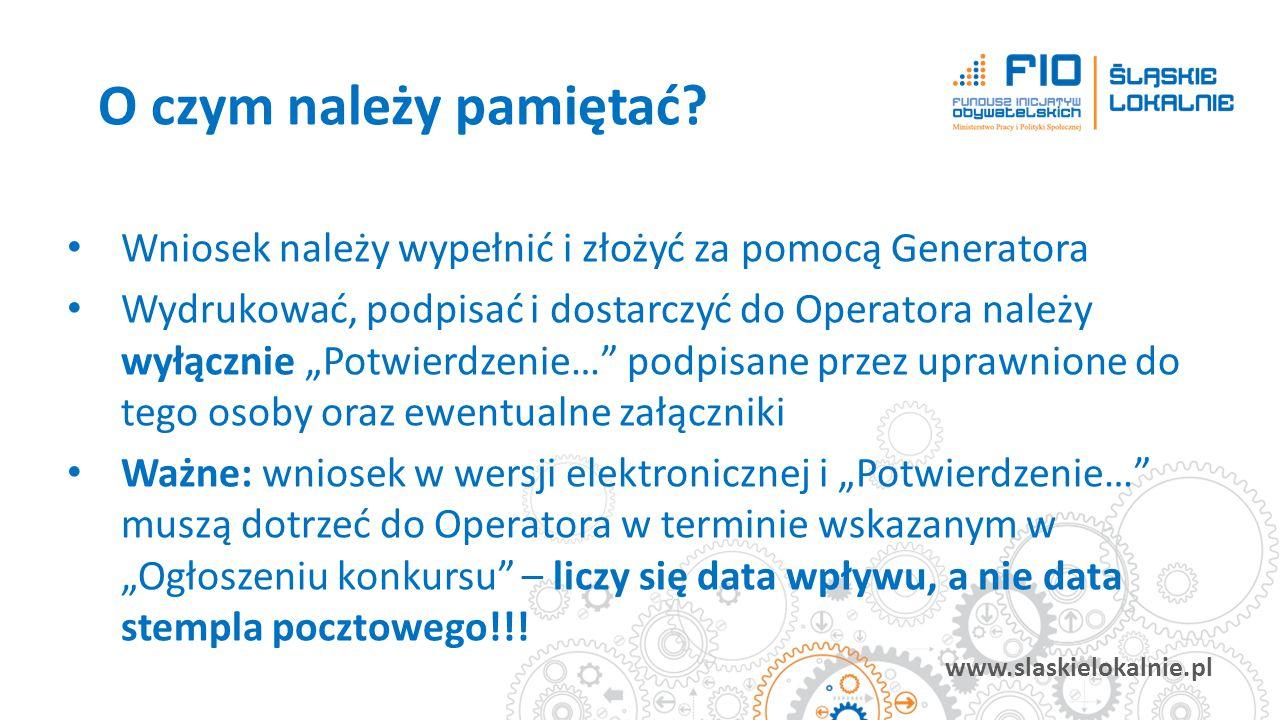 """www.slaskielokalnie.pl Wniosek należy wypełnić i złożyć za pomocą Generatora Wydrukować, podpisać i dostarczyć do Operatora należy wyłącznie """"Potwierd"""