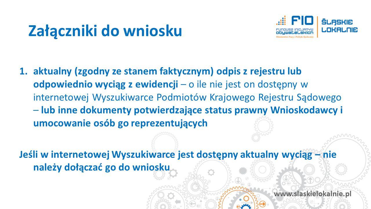 www.slaskielokalnie.pl 1.aktualny (zgodny ze stanem faktycznym) odpis z rejestru lub odpowiednio wyciąg z ewidencji – o ile nie jest on dostępny w int