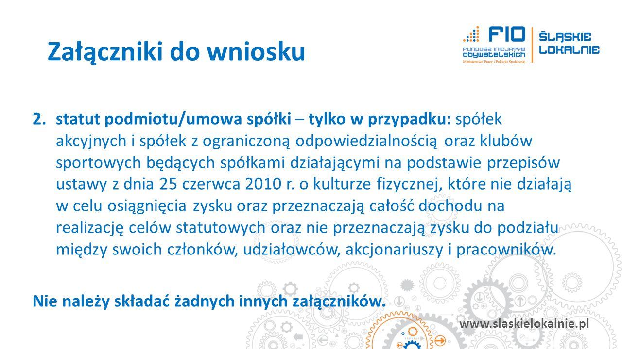 www.slaskielokalnie.pl 2.statut podmiotu/umowa spółki – tylko w przypadku: spółek akcyjnych i spółek z ograniczoną odpowiedzialnością oraz klubów spor
