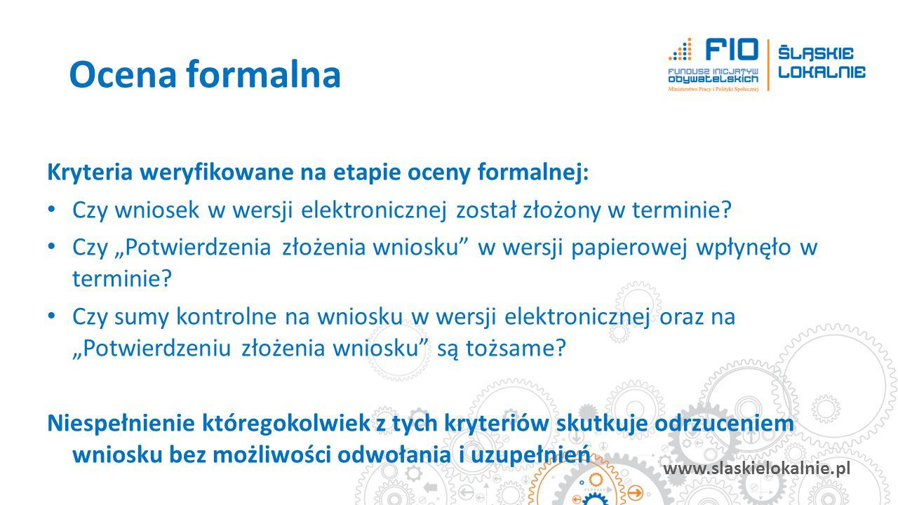 """www.slaskielokalnie.pl Kryteria weryfikowane na etapie oceny formalnej: Czy wniosek w wersji elektronicznej został złożony w terminie? Czy """"Potwierdze"""