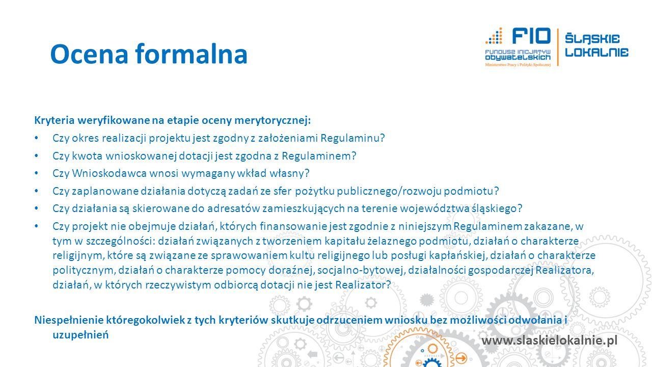 www.slaskielokalnie.pl Kryteria weryfikowane na etapie oceny merytorycznej: Czy okres realizacji projektu jest zgodny z założeniami Regulaminu? Czy kw
