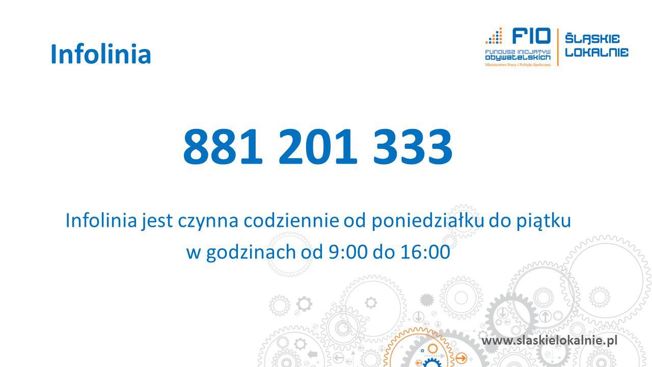 www.slaskielokalnie.pl 881 201 333 Infolinia jest czynna codziennie od poniedziałku do piątku w godzinach od 9:00 do 16:00 Infolinia