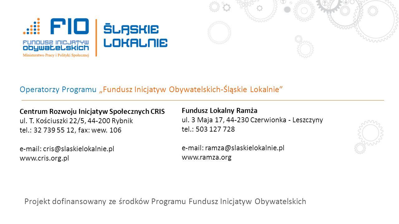 Projekt dofinansowany ze środków Programu Fundusz Inicjatyw Obywatelskich Centrum Rozwoju Inicjatyw Społecznych CRIS ul. T. Kościuszki 22/5, 44-200 Ry