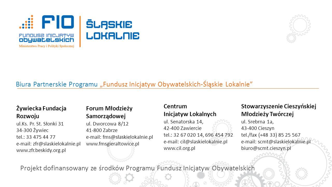 Projekt dofinansowany ze środków Programu Fundusz Inicjatyw Obywatelskich Żywiecka Fundacja Rozwoju ul.Ks. Pr. St. Słonki 31 34-300 Żywiec tel.: 33 47