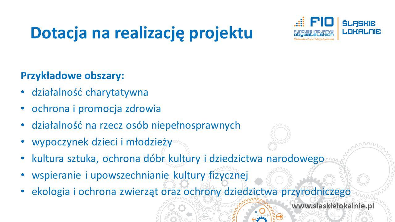 www.slaskielokalnie.pl Przykładowe obszary: działalność charytatywna ochrona i promocja zdrowia działalność na rzecz osób niepełnosprawnych wypoczynek