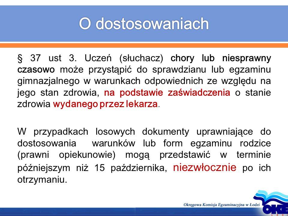 § 37 ust 3. Uczeń (słuchacz) chory lub niesprawny czasowo może przystąpić do sprawdzianu lub egzaminu gimnazjalnego w warunkach odpowiednich ze względ