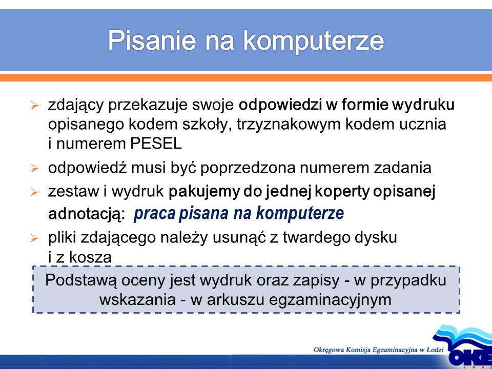  zdający przekazuje swoje odpowiedzi w formie wydruku opisanego kodem szkoły, trzyznakowym kodem ucznia i numerem PESEL  odpowiedź musi być poprzedz