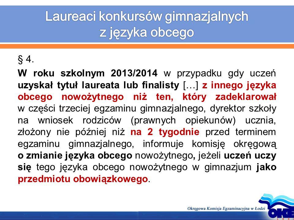 § 4. W roku szkolnym 2013/2014 w przypadku gdy uczeń uzyskał tytuł laureata lub finalisty […] z innego języka obcego nowożytnego niż ten, który zadekl