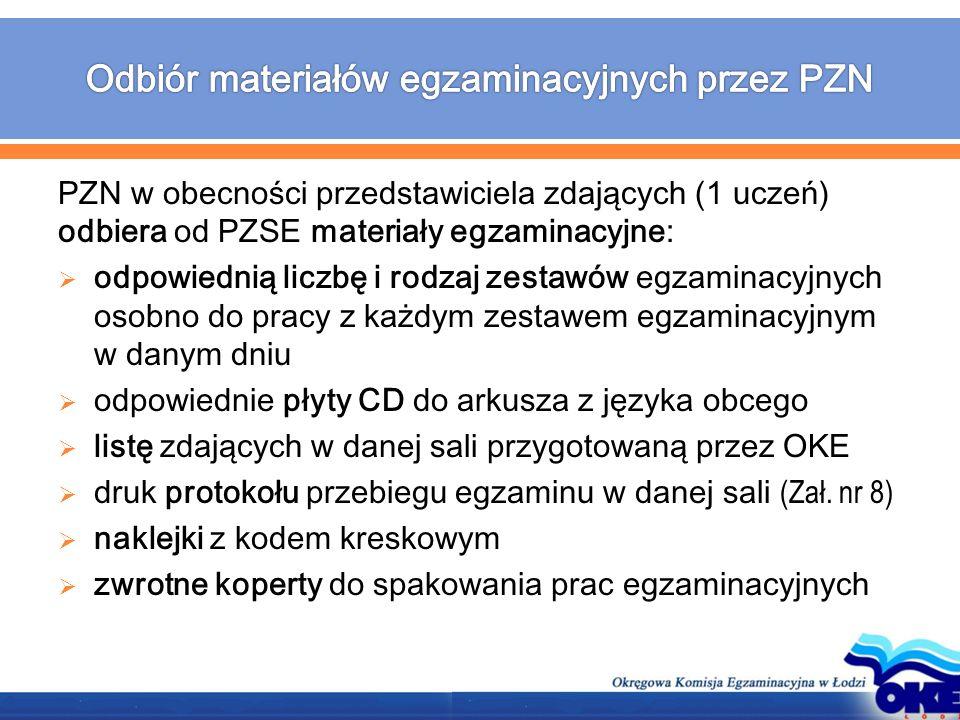 PZN w obecności przedstawiciela zdających (1 uczeń) odbiera od PZSE materiały egzaminacyjne:  odpowiednią liczbę i rodzaj zestawów egzaminacyjnych os