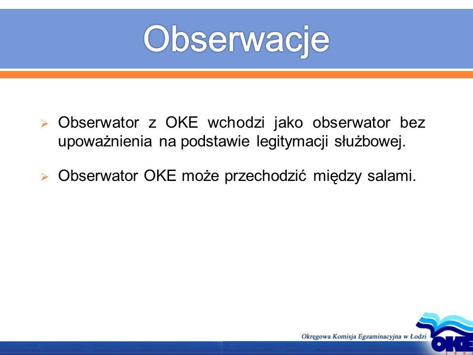  Obserwator z OKE wchodzi jako obserwator bez upoważnienia na podstawie legitymacji służbowej.  Obserwator OKE może przechodzić między salami.