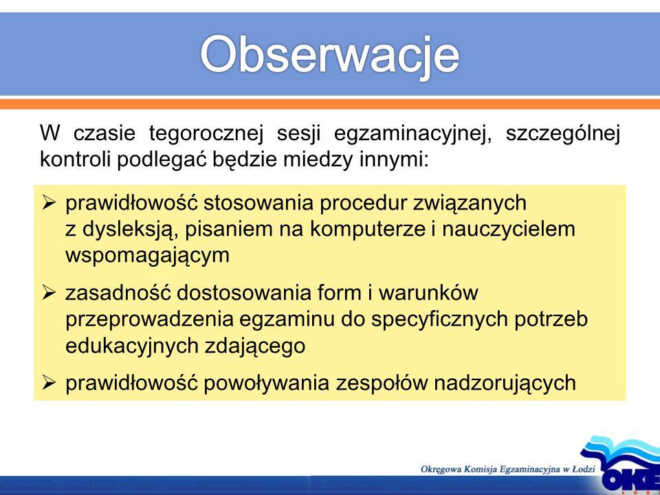 W czasie tegorocznej sesji egzaminacyjnej, szczególnej kontroli podlegać będzie miedzy innymi:  prawidłowość stosowania procedur związanych z dysleks