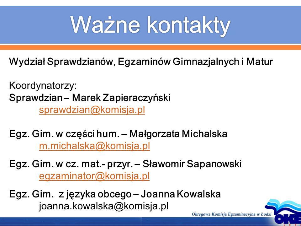 Wydział Sprawdzianów, Egzaminów Gimnazjalnych i Matur Koordynatorzy: Sprawdzian – Marek Zapieraczyński sprawdzian@komisja.pl sprawdzian@komisja.pl Egz