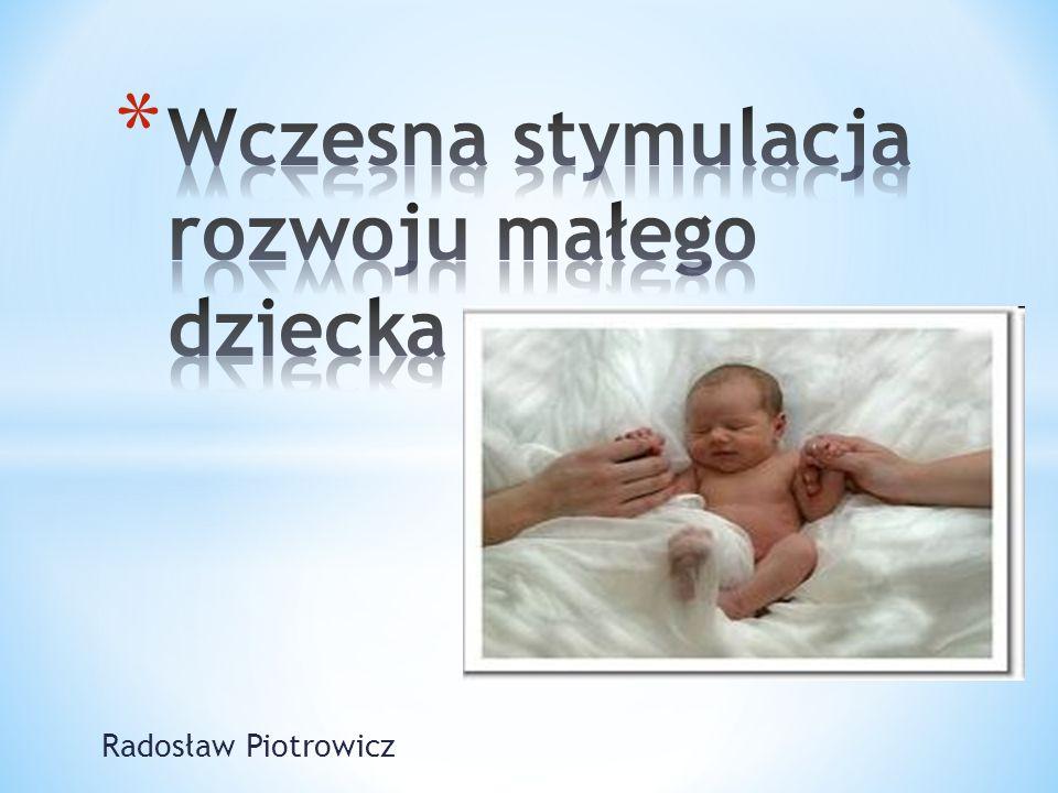 Od noworodka do pięciolatka to przepaść Od pięciolatka do mnie to tylko jeden krok Lew Tołstoj