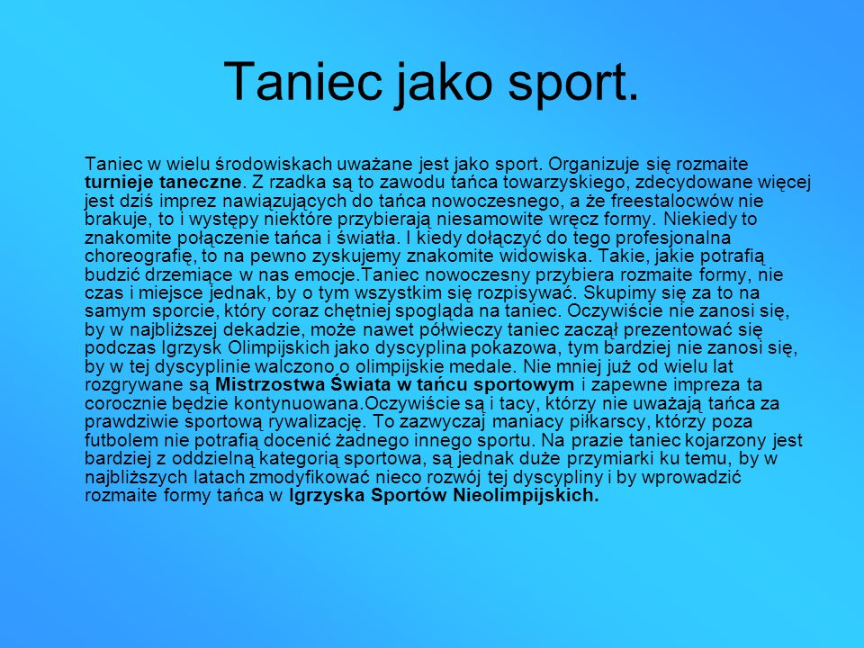 Taniec jako sport. Taniec w wielu środowiskach uważane jest jako sport. Organizuje się rozmaite turnieje taneczne. Z rzadka są to zawodu tańca towarzy