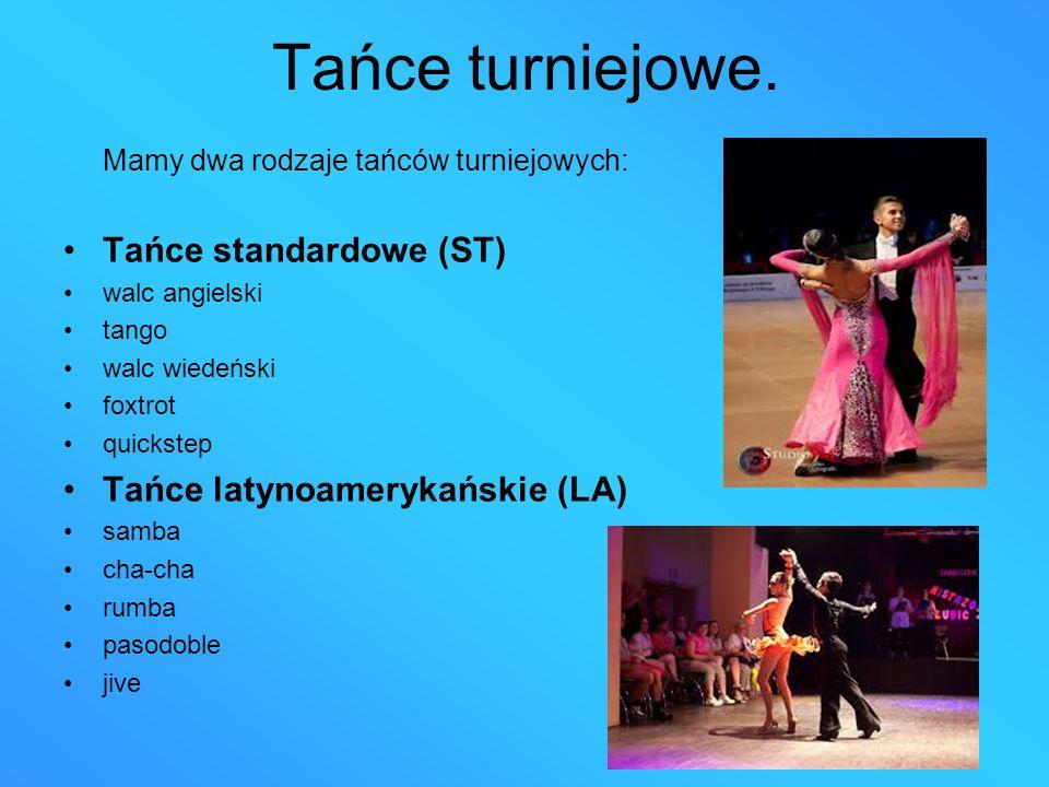 Tańce turniejowe. Mamy dwa rodzaje tańców turniejowych: Tańce standardowe (ST) walc angielski tango walc wiedeński foxtrot quickstep Tańce latynoamery