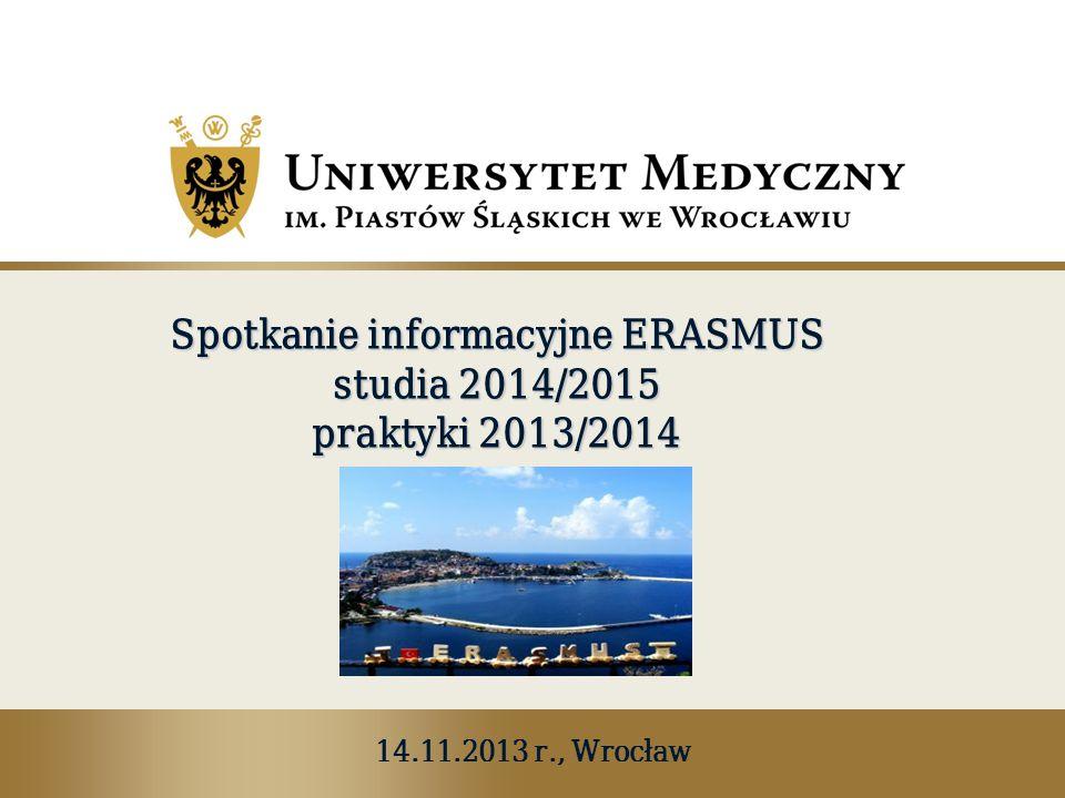 Spotkanie informacyjne ERASMUS 14.11.2013 r., Wrocław  ZASADY REKRUTACJI I KRYTERIA NABORU STUDENT Ó W na studia do partnerskich uczelni zagranicznych w ramach programu Erasmus (jeden do dw ó ch semestr ó w)  ZASADY REKRUTACJI I KRYTERIA NABORU STUDENT Ó W na praktyki w ramach programu Erasmus (3 miesi ą ce) PODOBNE ZASADY, INNY TERMINARZ Termin składania dokument ó w: Studia - do 15 marca Praktyki – do 30 listopada