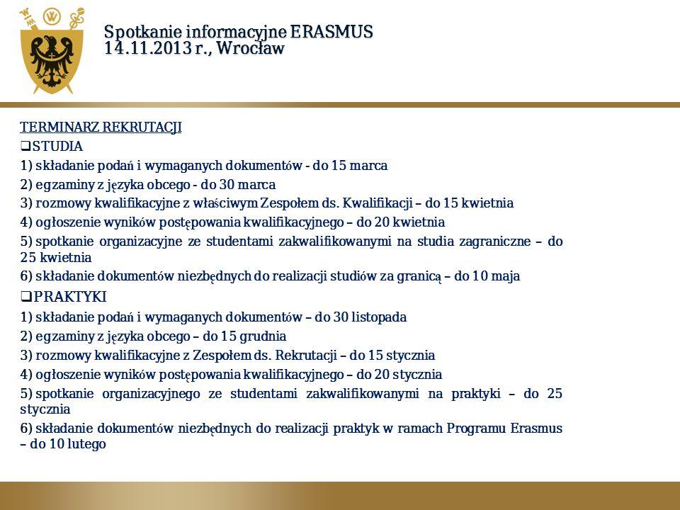 Spotkanie informacyjne ERASMUS 14.11.2013 r., Wrocław TERMINARZ REKRUTACJI  STUDIA 1) składanie poda ń i wymaganych dokument ó w - do 15 marca 2) egz