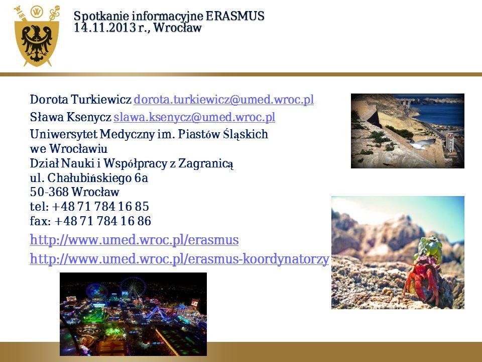 Spotkanie informacyjne ERASMUS 14.11.2013 r., Wrocław Dorota Turkiewicz dorota.turkiewicz@umed.wroc.pldorota.turkiewicz@umed.wroc.pl Sława Ksenycz sla