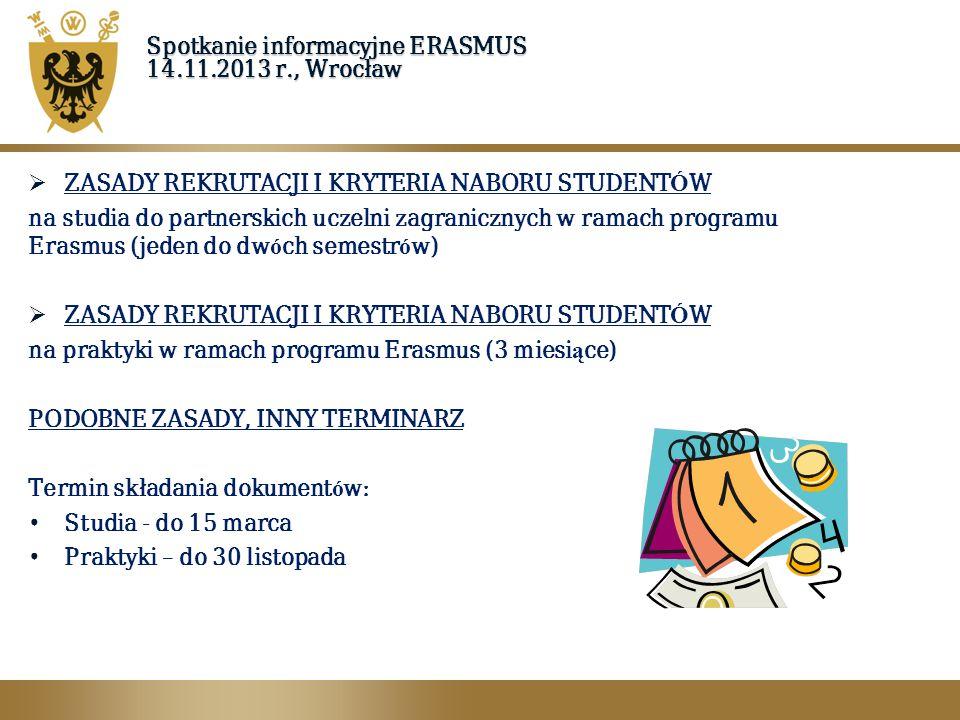 Spotkanie informacyjne ERASMUS 14.11.2013 r., Wrocław  ZASADY REKRUTACJI I KRYTERIA NABORU STUDENT Ó W na studia do partnerskich uczelni zagranicznyc