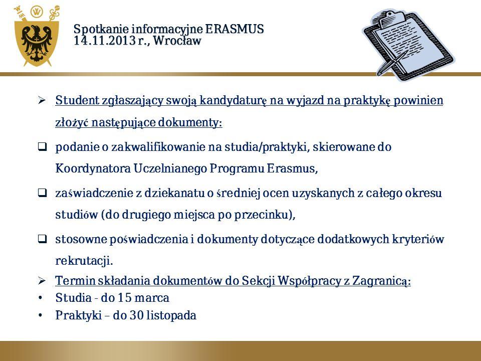 Spotkanie informacyjne ERASMUS 14.11.2013 r., Wrocław  Student zgłaszaj ą cy swoj ą kandydatur ę na wyjazd na praktyk ę powinien zło ż y ć nast ę puj