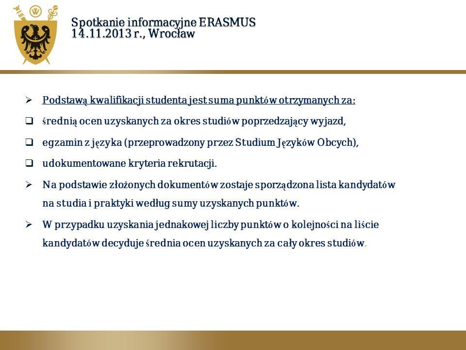 Spotkanie informacyjne ERASMUS 14.11.2013 r., Wrocław  Podstaw ą kwalifikacji studenta jest suma punkt ó w otrzymanych za:  ś redni ą ocen uzyskanyc