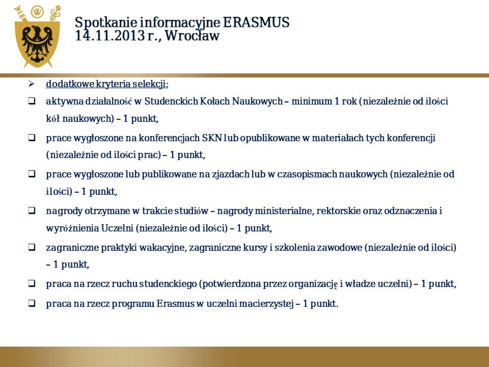 Spotkanie informacyjne ERASMUS 14.11.2013 r., Wrocław  dodatkowe kryteria selekcji:  aktywna działalno ść w Studenckich Kołach Naukowych – minimum 1