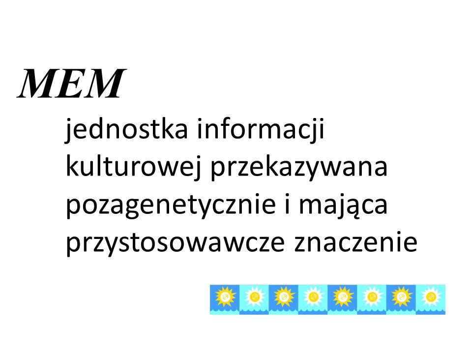 MEM jednostka informacji kulturowej przekazywana pozagenetycznie i mająca przystosowawcze znaczenie