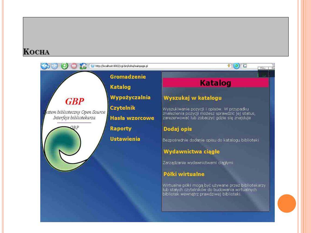 - bezpłatne oprogramowanie Open Source - interface czytelnika jak i bibliotekarza dostępny z poziomu przeglądarki internetowej - oprogramowanie niezależne od systemu operacyjnego (Windows, Linux) - pełne wsparcie dla MARC21, Klient Z39.50, słowniki KHW - istnieje spolszczona wersja Kocha Linux PL