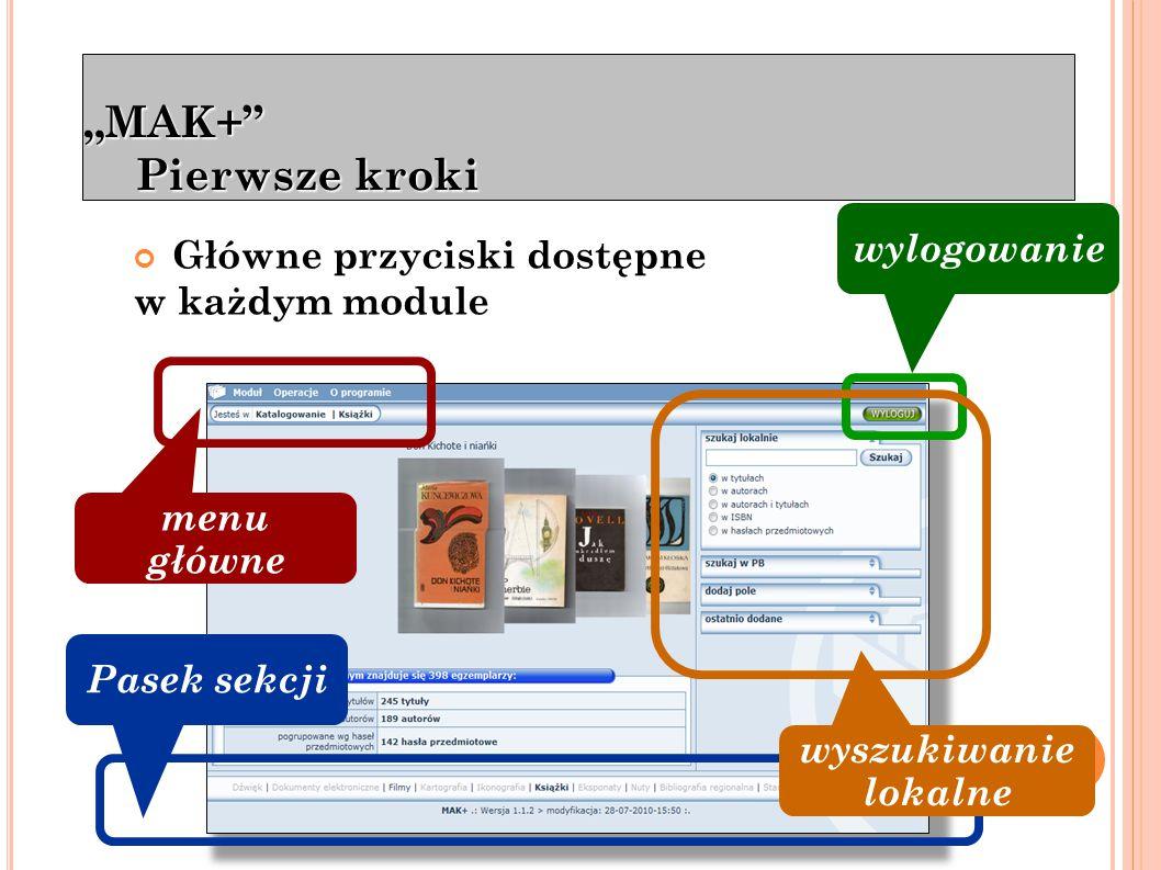 """""""MAK+ Katalogowanie Katalogowanie - Wyszukiwanie w katalogu lokalnym i PB - Metodologia wprowadzania danych - Dodawanie opisów i egzemplarzy"""
