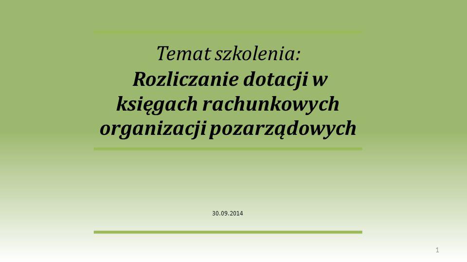 Temat szkolenia: Rozliczanie dotacji w księgach rachunkowych organizacji pozarządowych 30.09.2014 1
