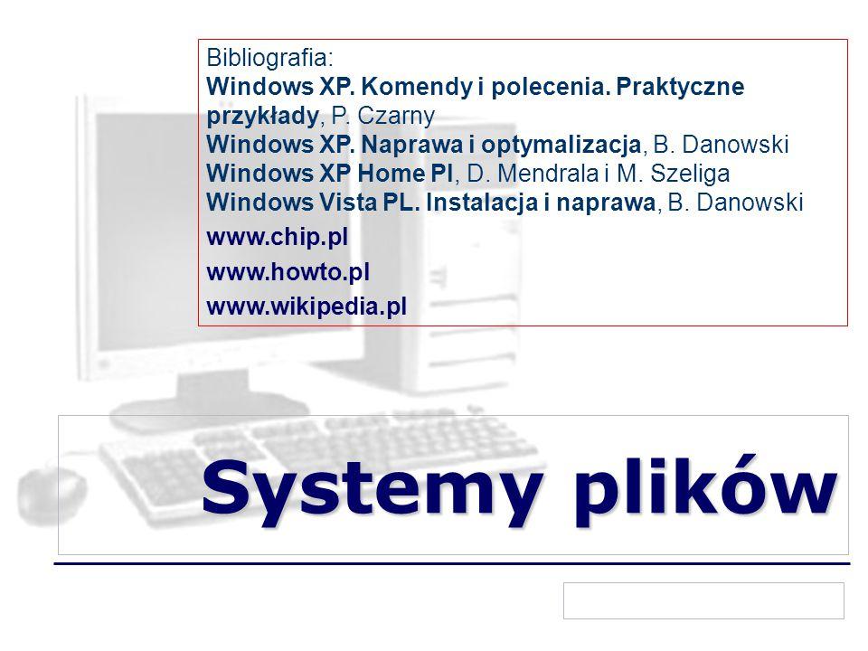 Systemy plików Bibliografia: Windows XP. Komendy i polecenia.