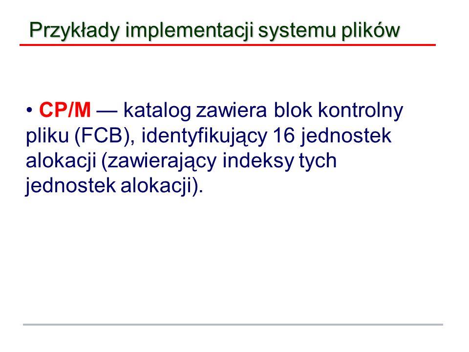 Przykłady implementacji systemu plików CP/M — katalog zawiera blok kontrolny pliku (FCB), identyfikujący 16 jednostek alokacji (zawierający indeksy tych jednostek alokacji).