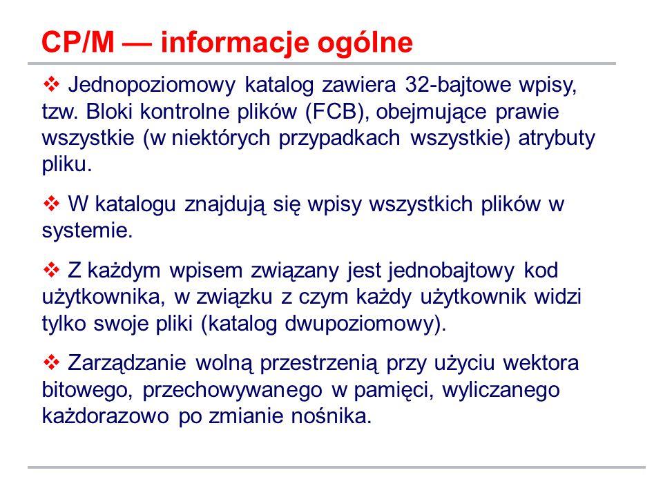 CP/M — informacje ogólne  Jednopoziomowy katalog zawiera 32-bajtowe wpisy, tzw.