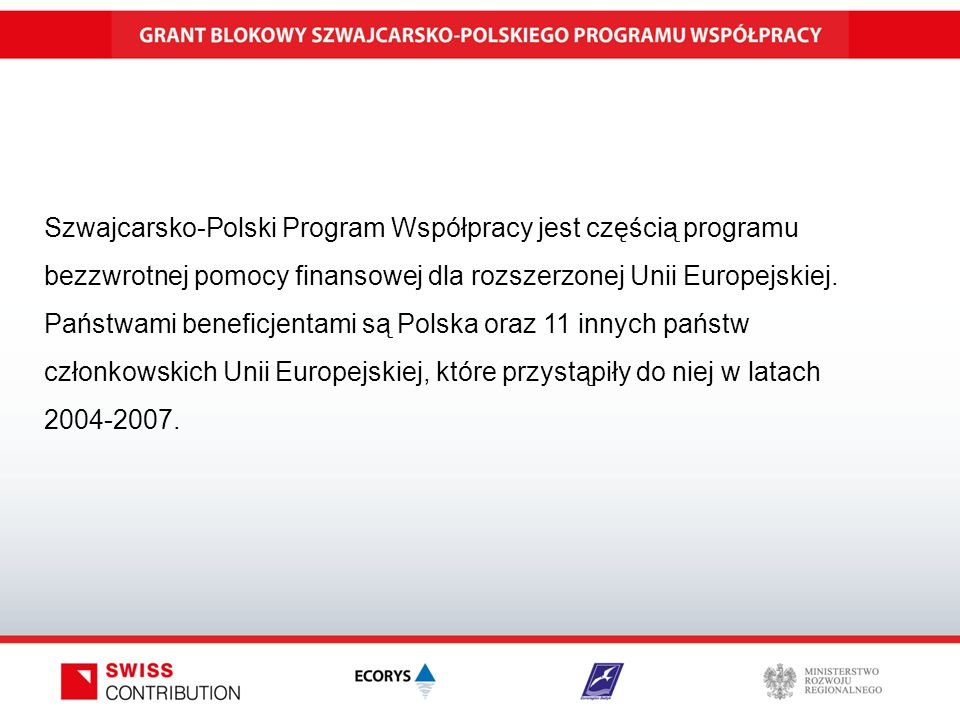 Szwajcarsko-Polski Program Współpracy jest częścią programu bezzwrotnej pomocy finansowej dla rozszerzonej Unii Europejskiej.