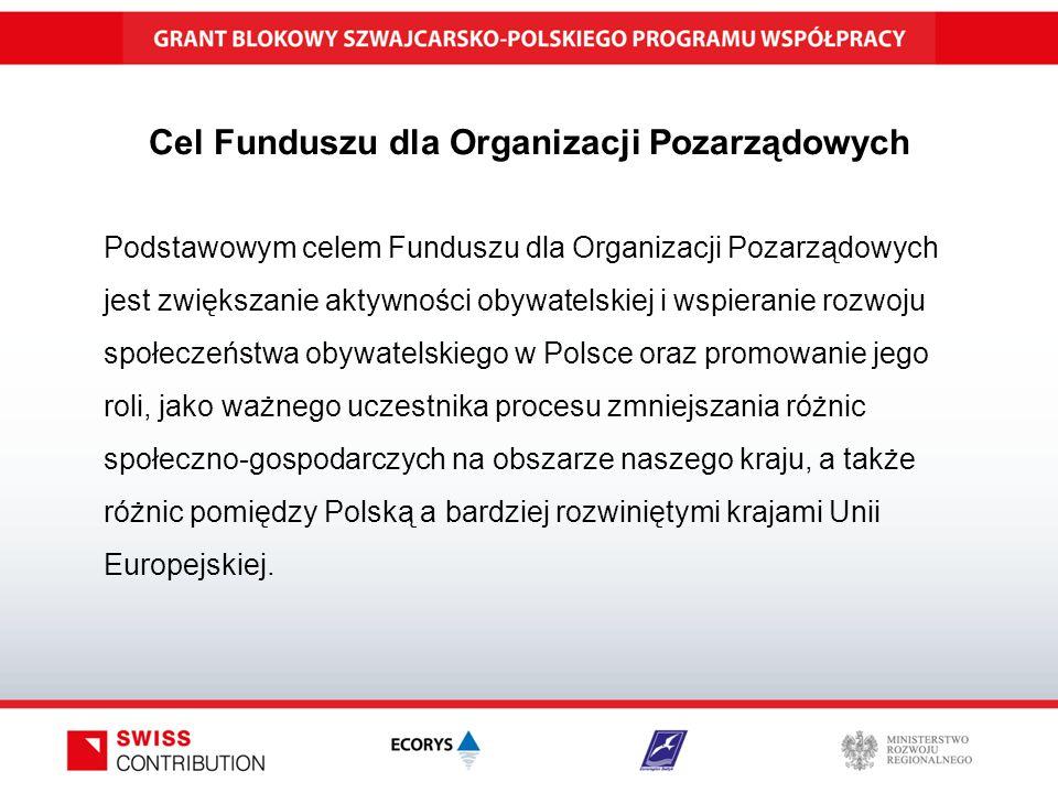 Cel Funduszu dla Organizacji Pozarządowych Podstawowym celem Funduszu dla Organizacji Pozarządowych jest zwiększanie aktywności obywatelskiej i wspieranie rozwoju społeczeństwa obywatelskiego w Polsce oraz promowanie jego roli, jako ważnego uczestnika procesu zmniejszania różnic społeczno-gospodarczych na obszarze naszego kraju, a także różnic pomiędzy Polską a bardziej rozwiniętymi krajami Unii Europejskiej.