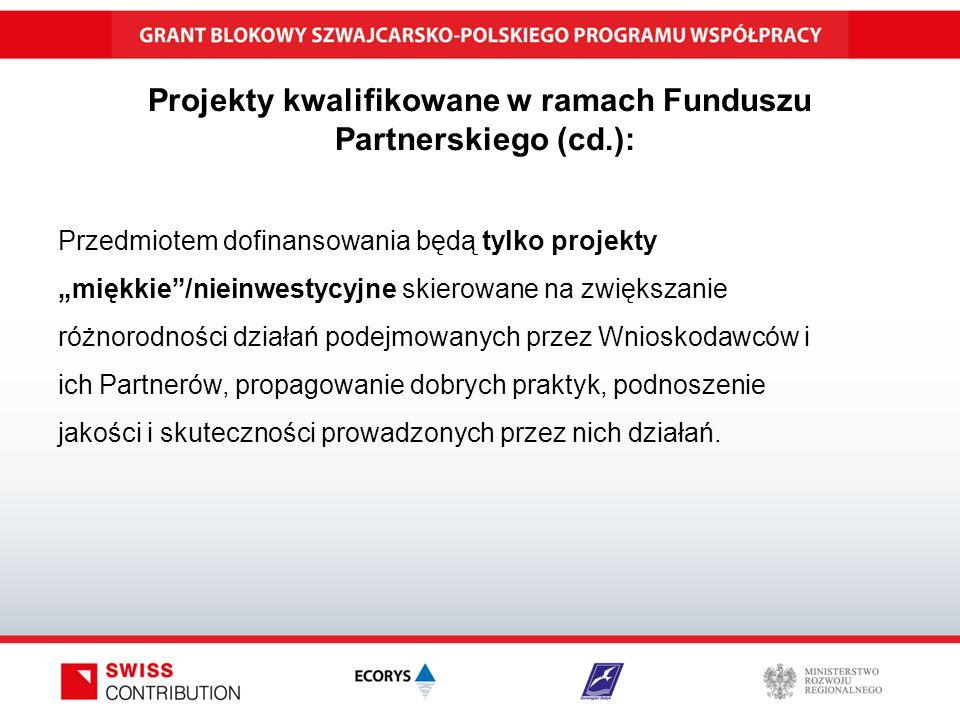 """Projekty kwalifikowane w ramach Funduszu Partnerskiego (cd.): Przedmiotem dofinansowania będą tylko projekty """"miękkie /nieinwestycyjne skierowane na zwiększanie różnorodności działań podejmowanych przez Wnioskodawców i ich Partnerów, propagowanie dobrych praktyk, podnoszenie jakości i skuteczności prowadzonych przez nich działań."""
