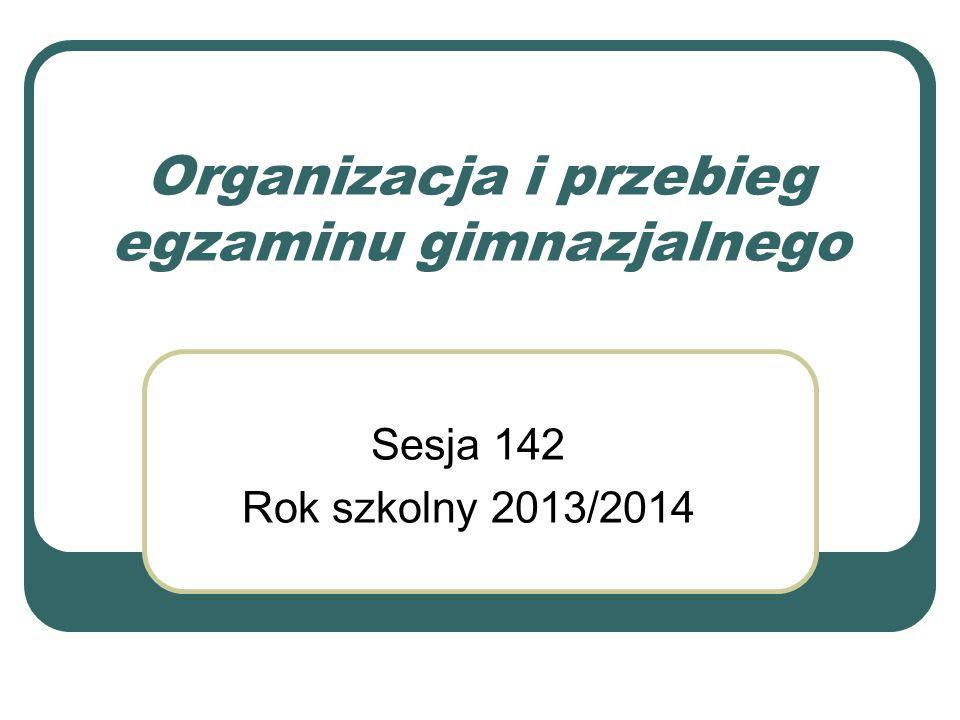 Organizacja i przebieg egzaminu gimnazjalnego Sesja 142 Rok szkolny 2013/2014