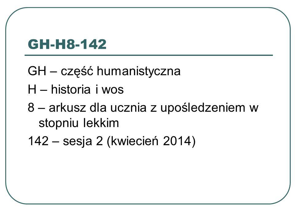 GH-H8-142 GH – część humanistyczna H – historia i wos 8 – arkusz dla ucznia z upośledzeniem w stopniu lekkim 142 – sesja 2 (kwiecień 2014)