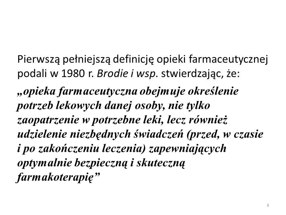 """Pierwszą pełniejszą definicję opieki farmaceutycznej podali w 1980 r. Brodie i wsp. stwierdzając, że: """"opieka farmaceutyczna obejmuje określenie potrz"""