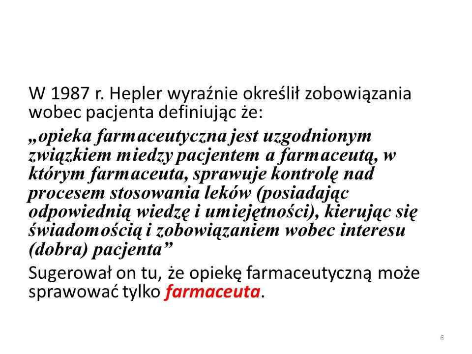 """W 1987 r. Hepler wyraźnie określił zobowiązania wobec pacjenta definiując że: """"opieka farmaceutyczna jest uzgodnionym związkiem miedzy pacjentem a far"""